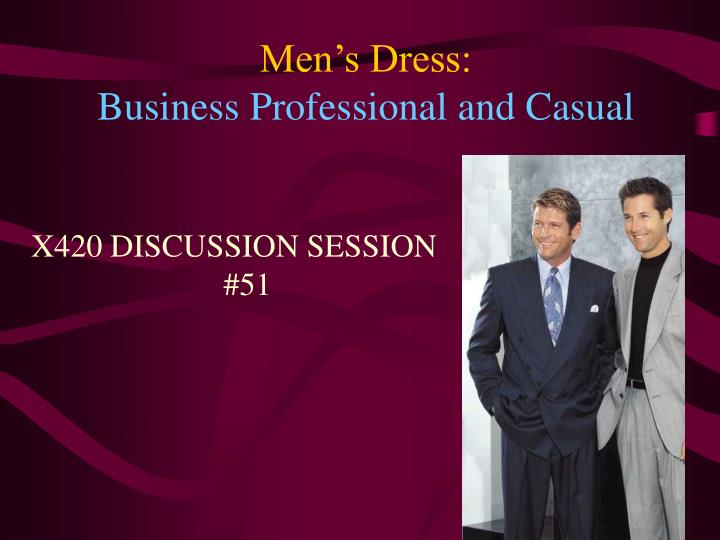 3f155005c99 Men s Dress  BusinessProfessionalandCasual. X420 DISCUSSION SESSION  51.  business dress for men professional and casual