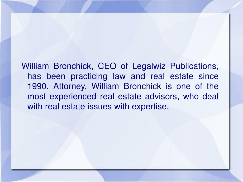 William Bronchick, CEO of Legalwiz Publications, has been practicing law and real estate since 1990. Attorney, William Bronchick is one of the most experienced real estate advisors, who deal with real estate issues with expertise.