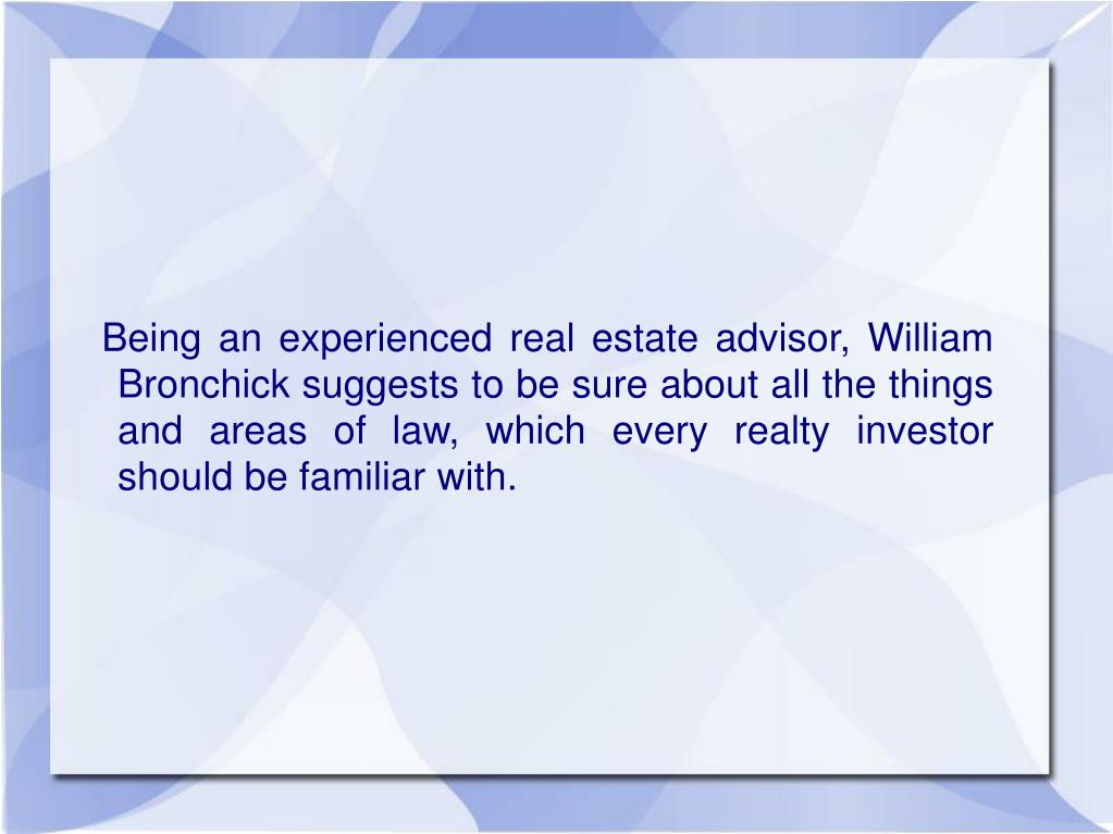 Being an experienced real estate advisor, William Bronchick suggests to be sure about all the things and areas of law, which every realty investor should be familiar with.