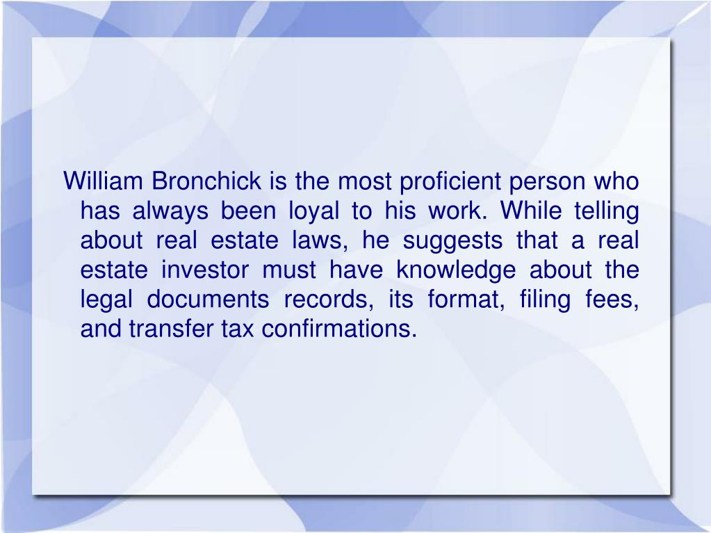 William Bronchick is the most proficient person who has always been loyal to his work. While telling about real estate laws, he suggests that a real estate investor must have knowledge about the legal documents records, its format, filing fees, and transfer tax confirmations.