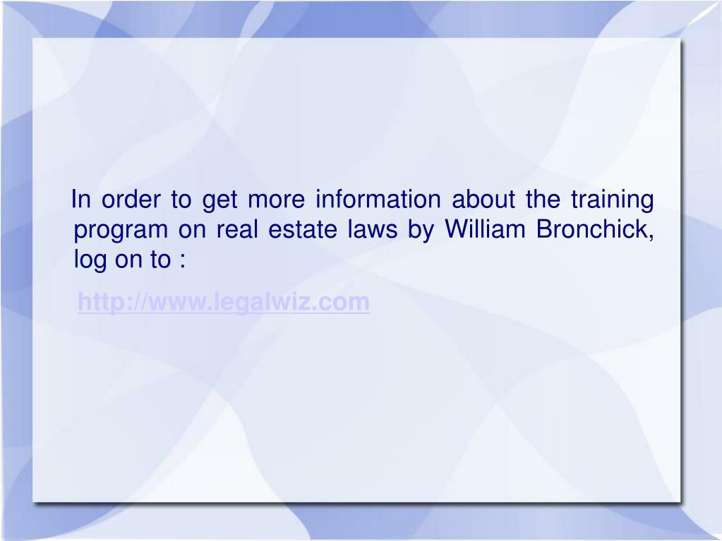 In order to get more information about the training program on real estate laws by William Bronchick, log on to :