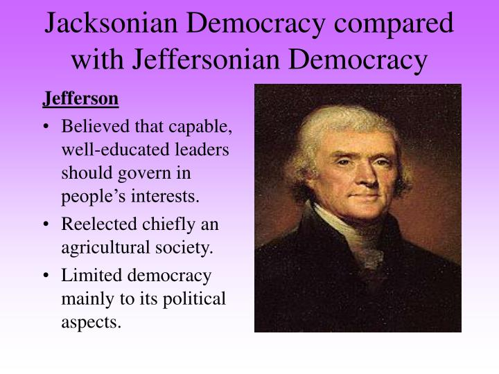 jeffersonian and jacksonian democracy dbq Jeffersonian democracy persisted as an element of the democratic party into the early 20th century, as exemplified by the rise of jacksonian democracy and the three presidential candidacies of william jennings bryan.