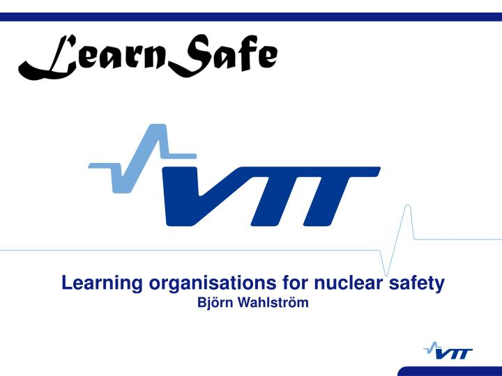 learning organisations for nuclear safety bj rn wahlstr m n.