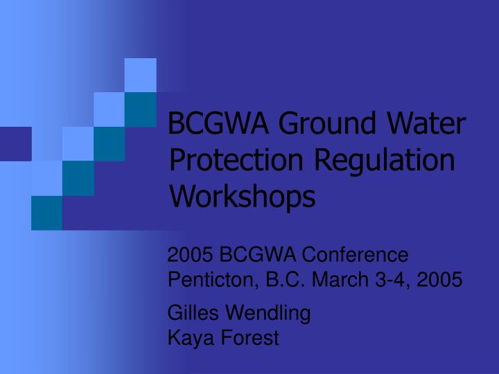 Bcgwa ground water protection regulation workshops