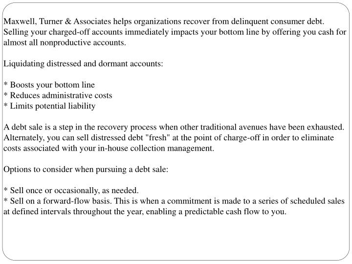 Maxwell, Turner & Associates helps organizations recover from delinquent consumer debt. Selling your...