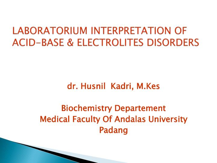 Laboratorium interpretation of acid base electrolites disorders