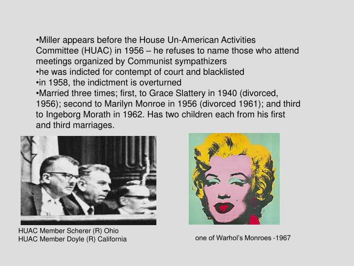 Miller appears before the House Un-American Activities Committee (HUAC) in 1956 – he refuses to name those who attend meetings organized by Communist sympathizers