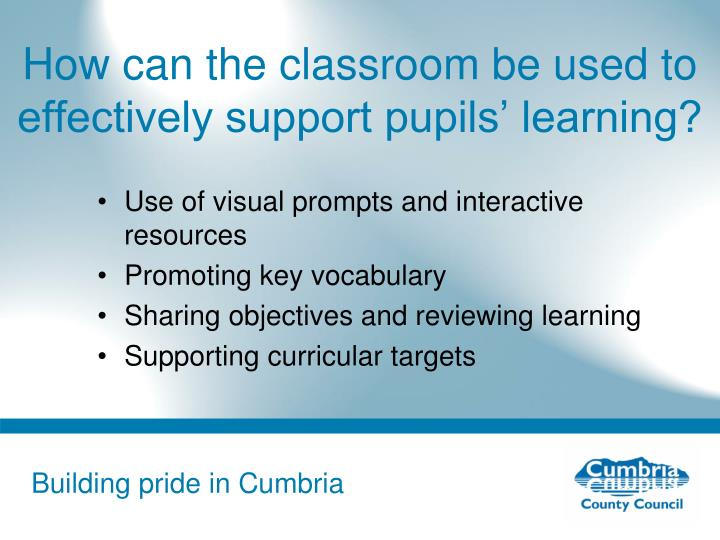 How can the classroom be used to effectively support pupils' learning?