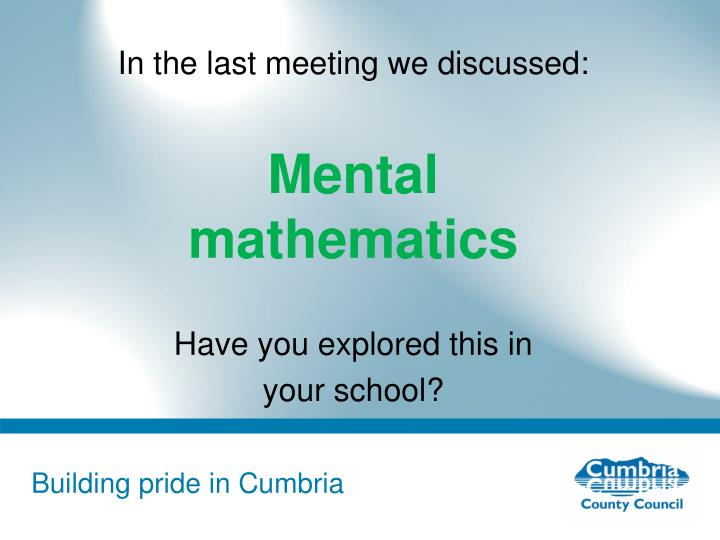 In the last meeting we discussed mental mathematics have you explored this in your school