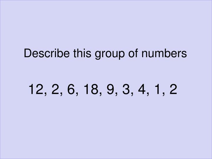 Describe this group of numbers