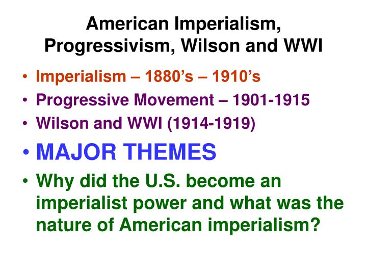 american imperialism and early progressives The age of imperialism: during the late nineteenth and early twentieth centuries  american economic involvement in nicaragua lived on.