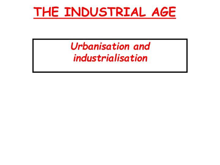THE INDUSTRIAL AGE
