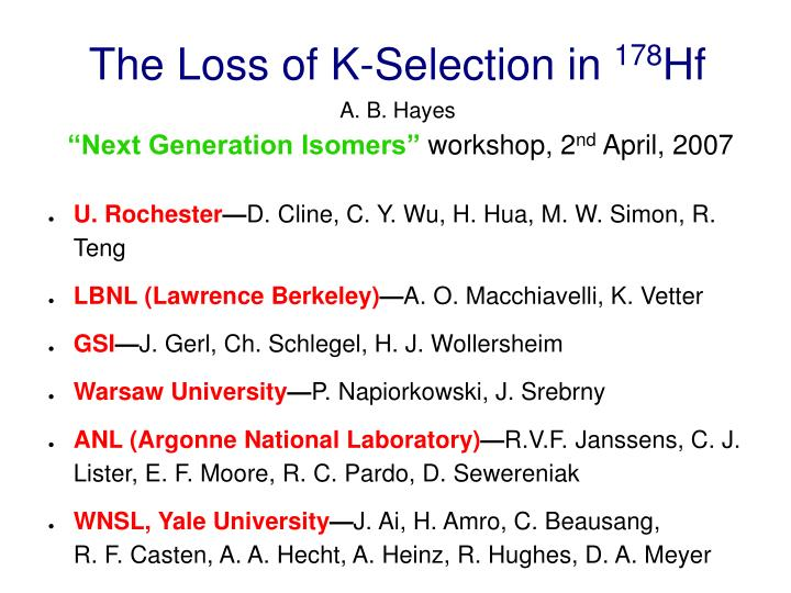 the loss of k selection in 178 hf a b hayes next generation isomers workshop 2 nd april 2007