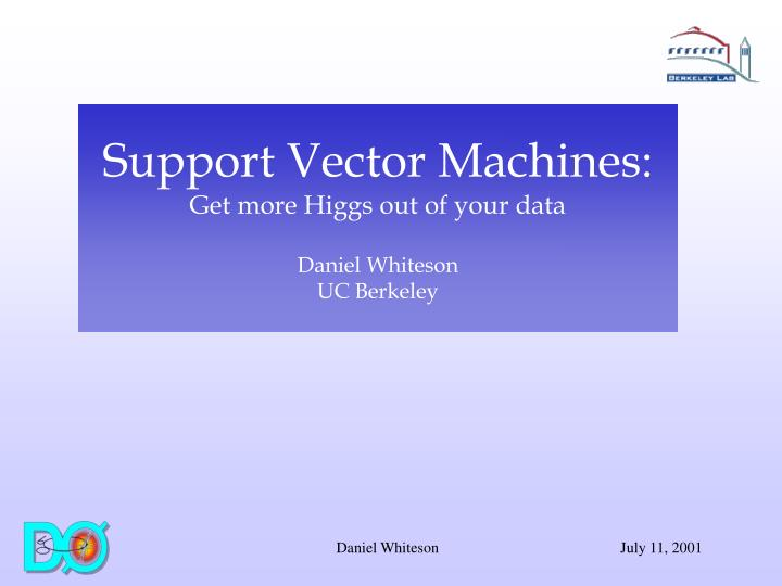 support vector machines get more higgs out of your data daniel whiteson uc berkeley n.