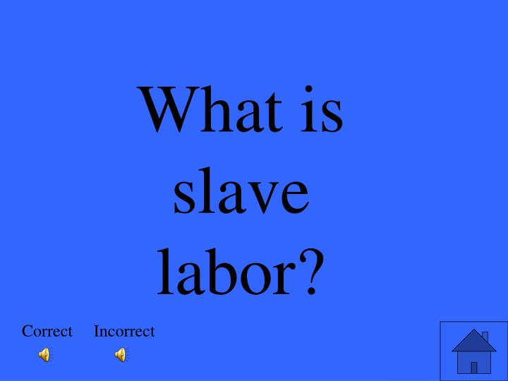 What is slave labor?