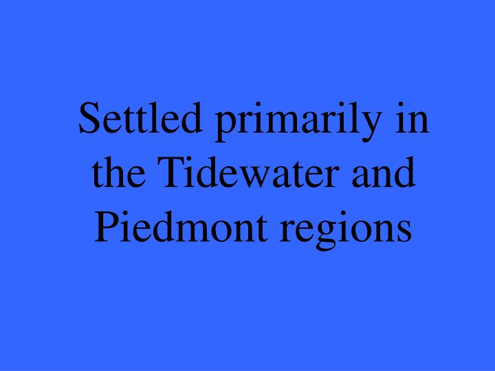 Settled primarily in the Tidewater and Piedmont regions