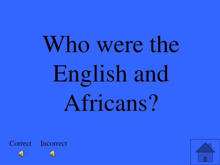 Who were the English and Africans?