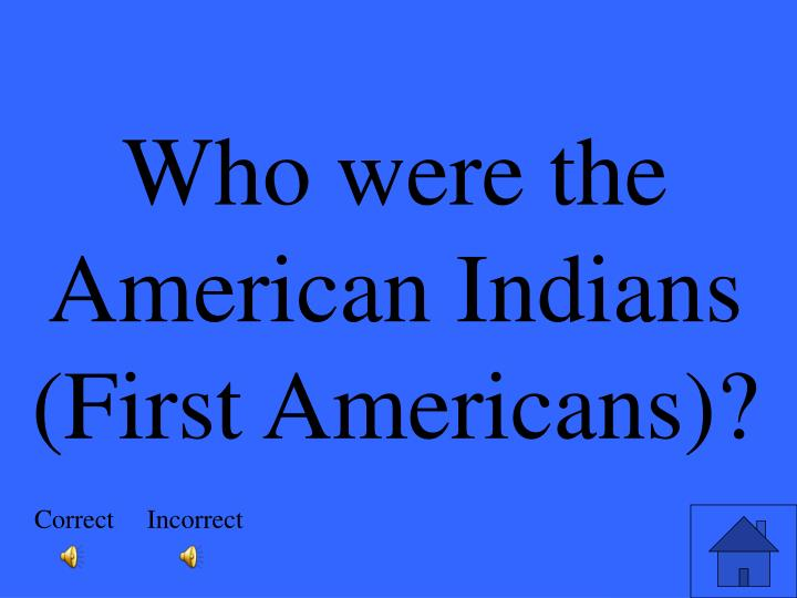 Who were the American Indians (First Americans)?