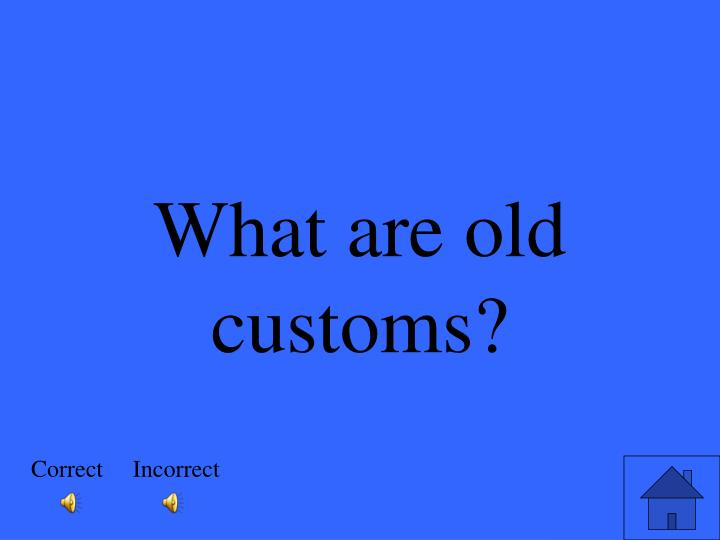 What are old customs?