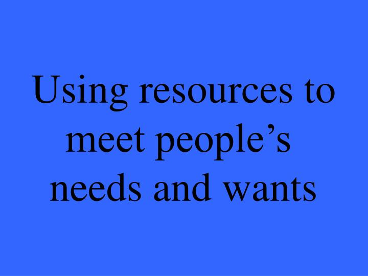 Using resources to