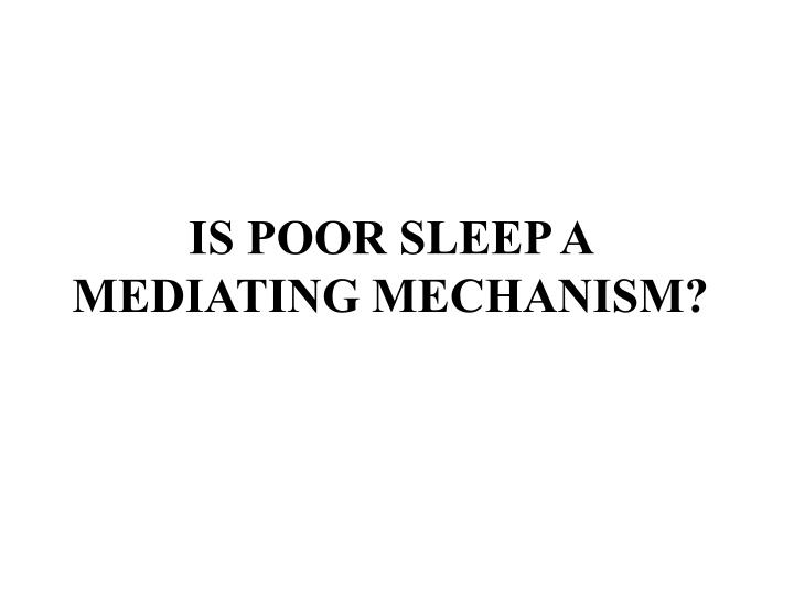 IS POOR SLEEP A MEDIATING MECHANISM?