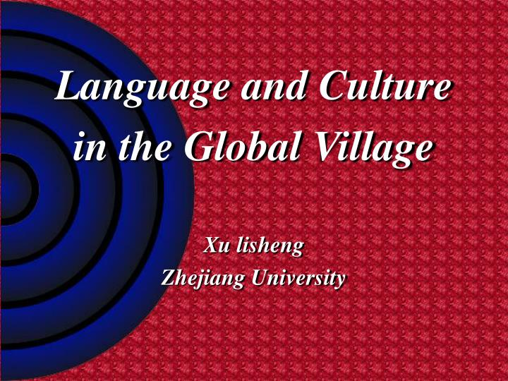 communication in the global village essay Today's notion of the global village is not fulfilled, as it hold inequalities in the spread of information technologies and telecommunications within this village, a community can be formed, where social relations are no longer restricted to a specific space, or locality, but are distributed globally, this is.