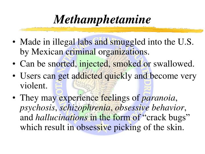 Made in illegal labs and smuggled into the U.S. by Mexican criminal organizations.