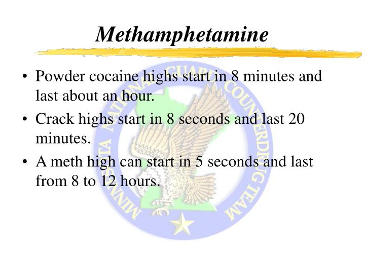 Powder cocaine highs start in 8 minutes and last about an hour.