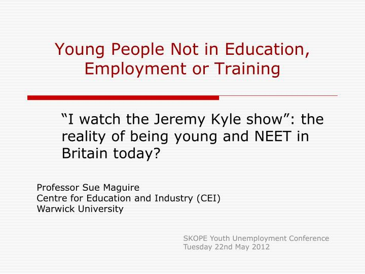 young people not in education employment or training n.