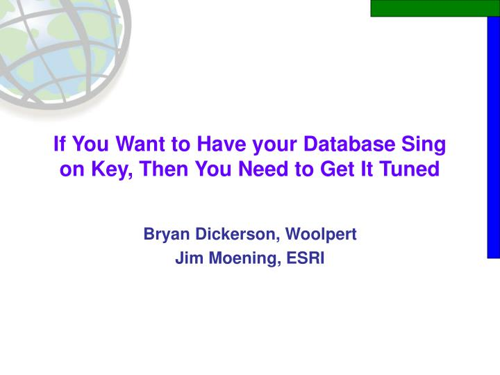 if you want to have your database sing on key then you need to get it tuned n.