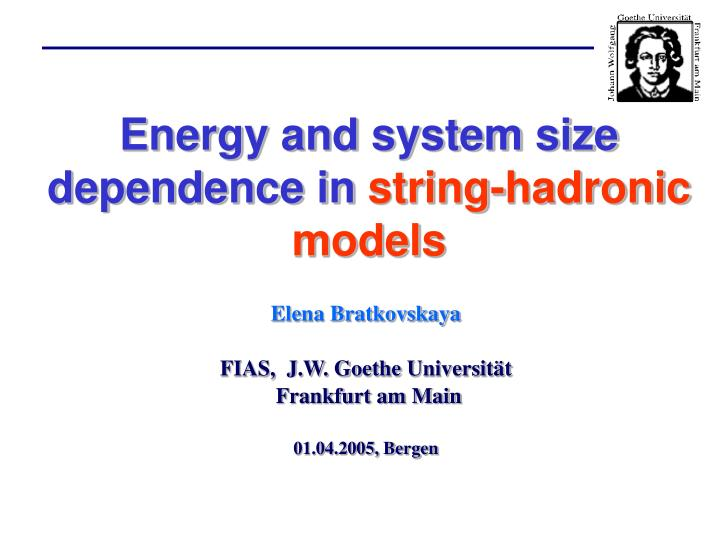 Energy and system size dependence in string hadronic models