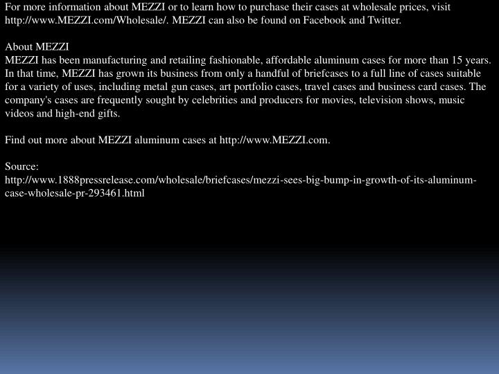 For more information about MEZZI or to learn how to purchase their cases at wholesale prices, visit ...