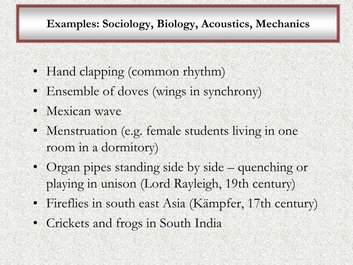 Examples: Sociology, Biology, Acoustics, Mechanics
