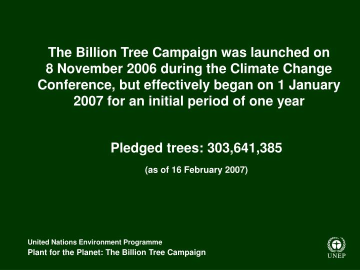The Billion Tree Campaign was launched on