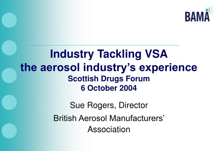 Industry tackling vsa the aerosol industry s experience scottish drugs forum 6 october 2004