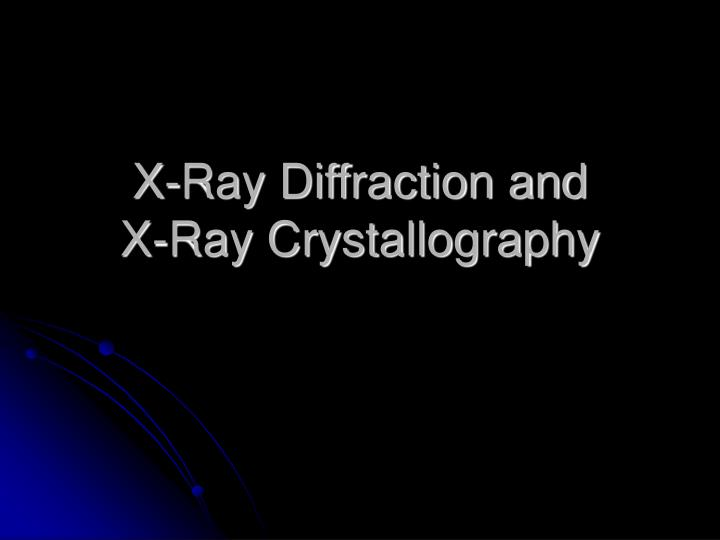 x ray diffraction and x ray crystallography n.