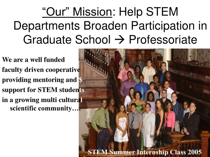 Our mission help stem departments broaden participation in graduate school professoriate
