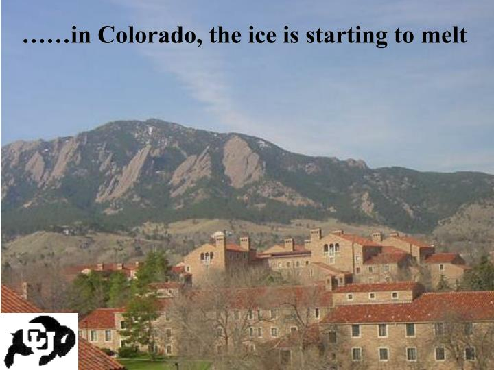 ……in Colorado, the ice is starting to melt