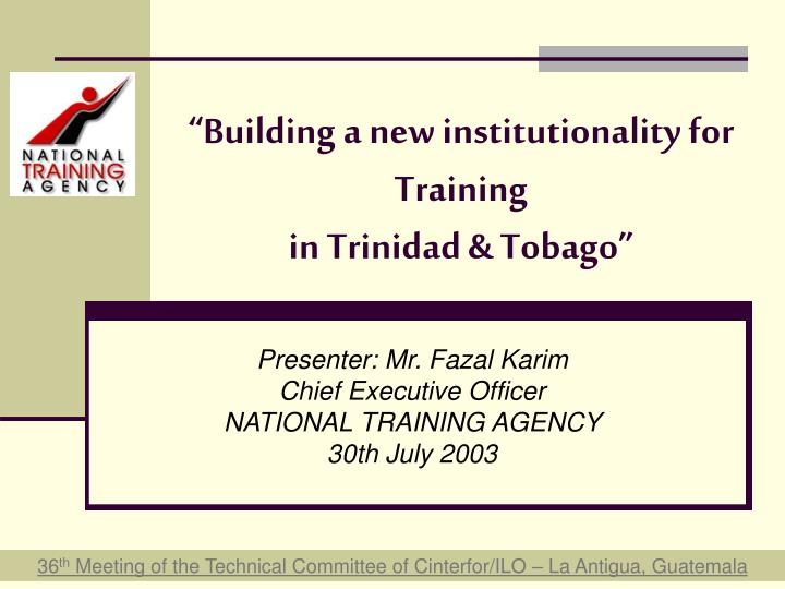 Building a new institutionality for training in trinidad tobago
