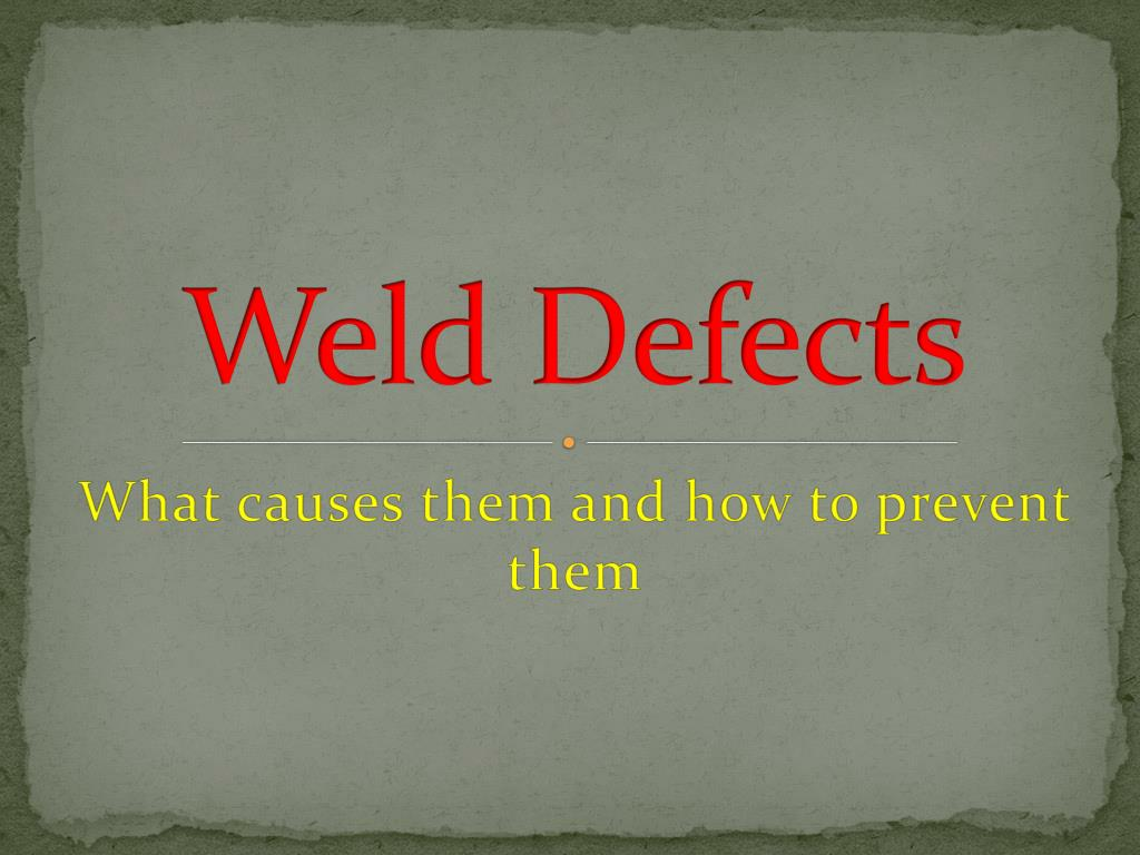 Ppt welding defects powerpoint presentation id:6458279.