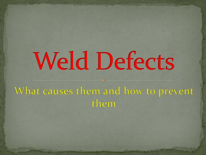 Ppt weld defects powerpoint presentation id:1150831.