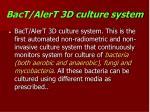 bact alert 3d culture system