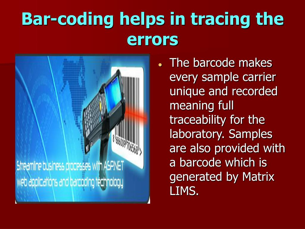 Bar-coding helps in tracing the errors