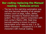 bar coding replacing the manual reading reduces errors