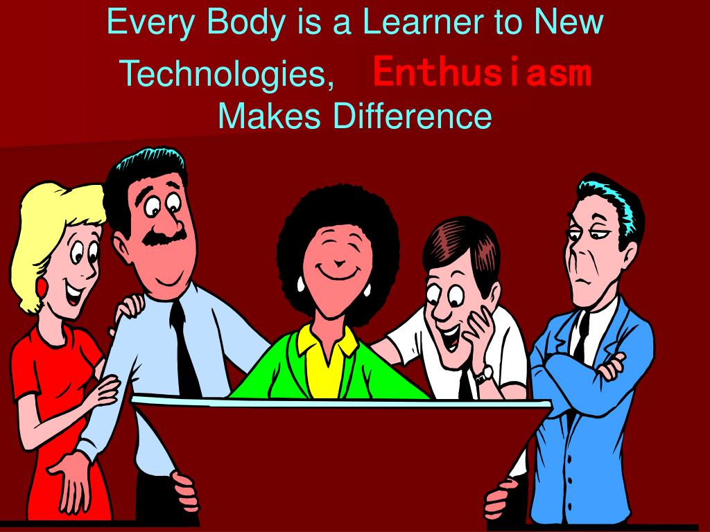 Every Body is a Learner to New Technologies,