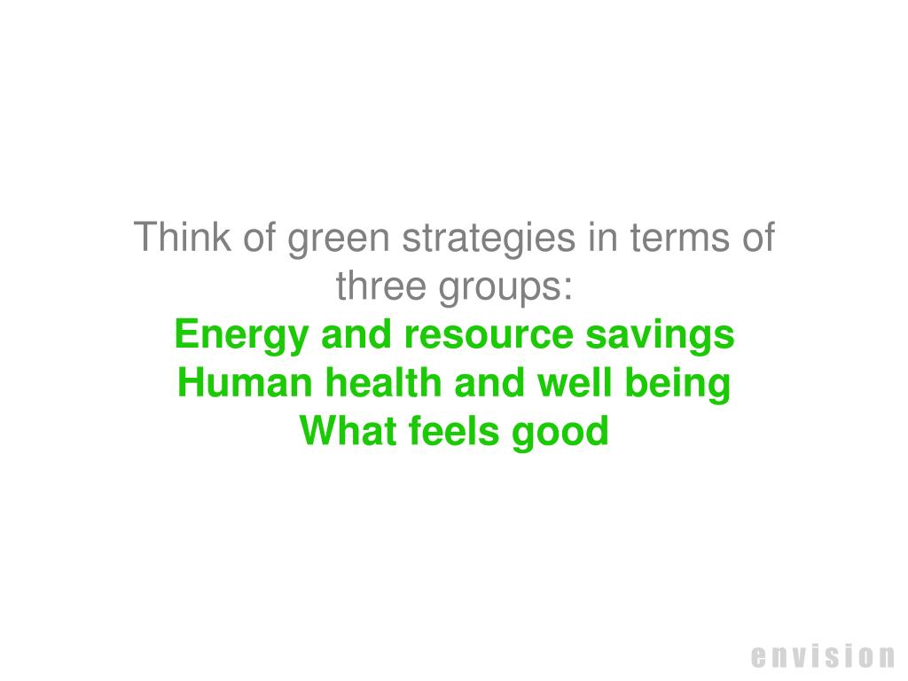 Think of green strategies in terms of