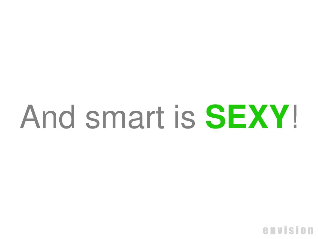 And smart is