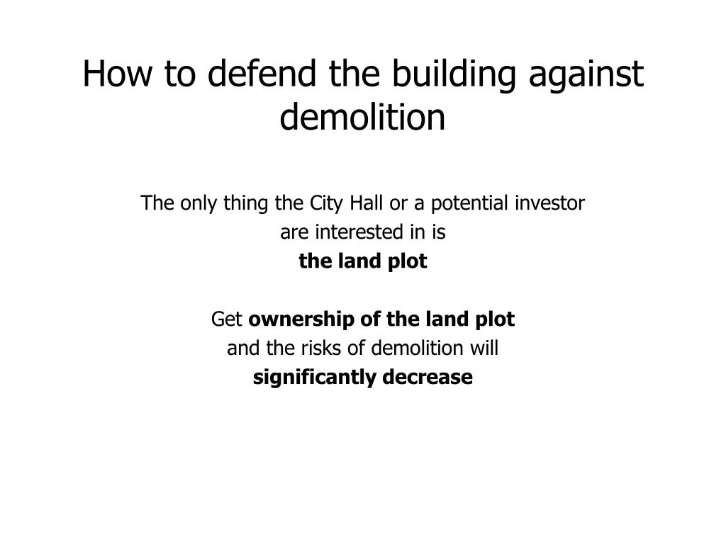 How to defend the building against demolition