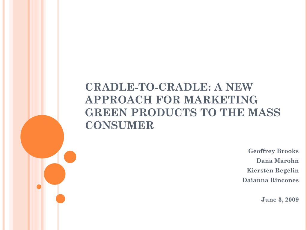 cradle to cradle a new approach for marketing green products to the mass consumer l.