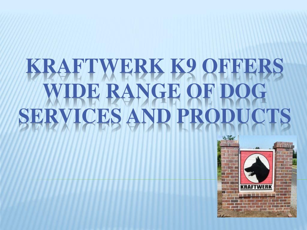kraftwerk k9 offers wide range of dog services and products l.